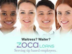 Waitress? Waiter? Zoca Loans Serving tip based employees.