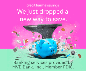 Credit Karma Savings We just dropped a new way to save. Banking services provided by MVB Bank, Inc. Member FDIC.